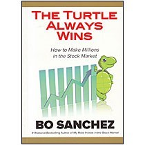 The Turtle Always Wins: How to Make Millions in the Stock Market  by  Bo Sánchez