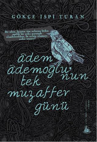 Adem Ademoğlunun Tek Muzaffer Günü  by  Gökçe İspi Turan
