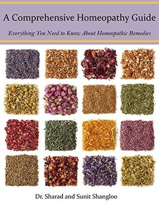 A Comprehensive Homeopathy Guide: Everything You Need to Know About Homeopathic Remedies  by  Sharad Shangloo