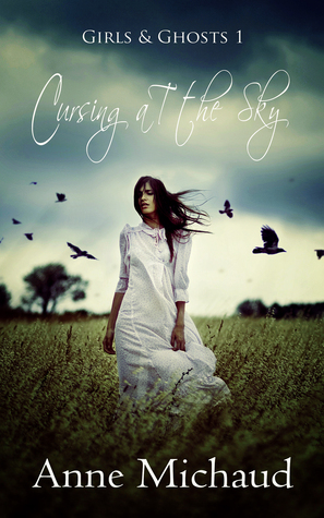Cursing at the Sky Anne Michaud