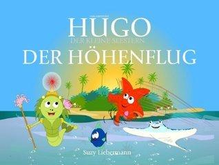 DER HÖHENFLUG - DIE INSEL DER BEGEISTERUNG (Hugo, der Kleine Seestern - Inselabendteuer 1) Suzy Liebermann