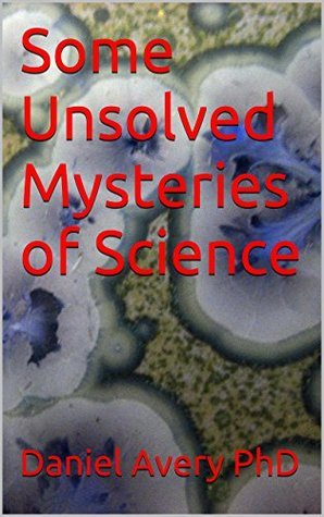 Some Unsolved Mysteries of Science  by  Daniel Avery