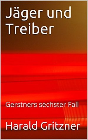 Jäger und Treiber: Gerstners sechster Fall Harald Gritzner
