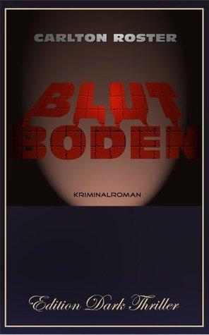 Blutboden - Kriminalroman (Edition Dark Thriller 1) Carlton Roster