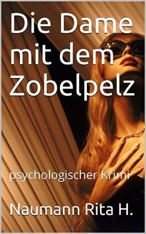 Die Dame mit dem Zobelpelz: psychologischer Krimi Naumann Rita H.