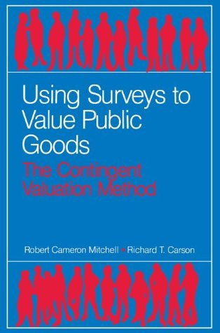 Using Surveys to Value Public Goods: The Contingent Valuation Method (McGraw-Hill Series in Industrial)  by  Robert Cameron Mitchell