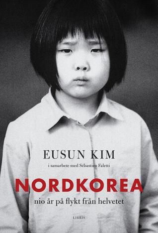 Nordkorea: nio år på flykt från helvetet Eunsun Kim