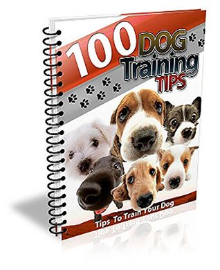 100 Dog Training Tips: Tips and tricks to help train your dog.  by  Jeffrey David