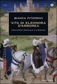 Vita di Eleonora dArborea. Principessa medioevale di Sardegna Bianca Pitzorno