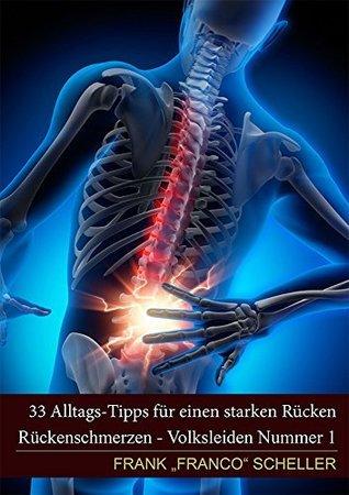 33 Alltags Tipps für einen starken Rücken: Rückenschmerzen Volksleiden Nr.1  by  Frank Franco Scheller