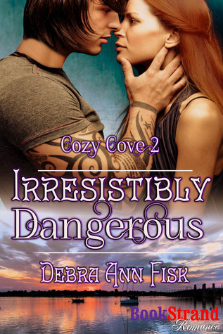 Irresistibly Dangerous (Cozy Cove #2) Debra Ann Fisk