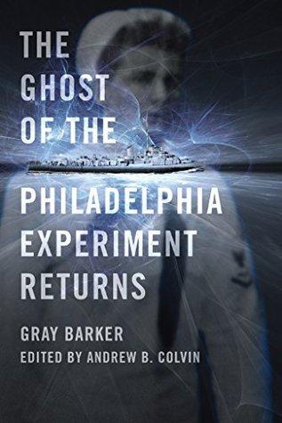The Ghost of the Philadelphia Experiment Returns Gray Barker