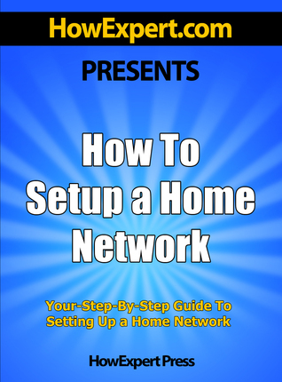 How To Setup a Home Network: Your Step-By-Step Guide To Setting Up a Home Network  by  HowExpert Press