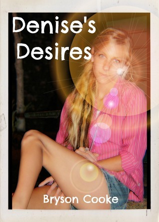 Denises Desires  by  Bryson Cooke