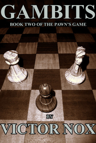 Gambits (Book Two of The Pawns Game)  by  Victor Nox