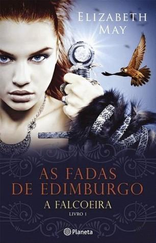 As Fadas de Edimburgo (A Falcoeira #1)  by  Elizabeth  May