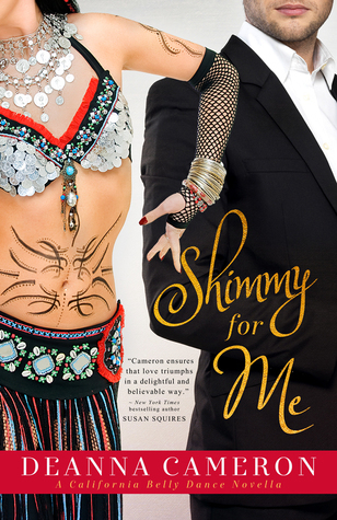 Shimmy for Me (California Belly Dance, #1)  by  DeAnna Cameron