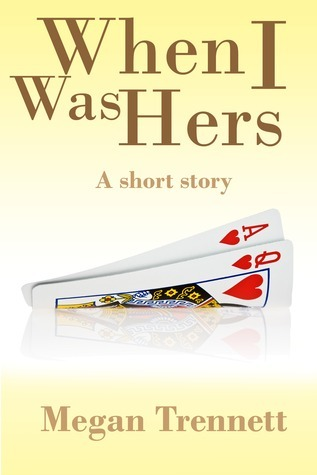 When I was Hers  by  Megan Trennett