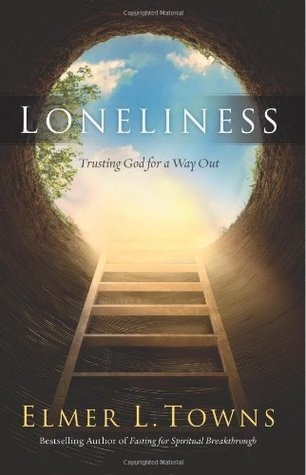 Loneliness: Trusting God for a Way Out  by  Elmer Towns