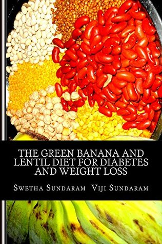 The Green Banana And Lentil Diet For Diabetes And Weight Loss: The Curry Diet Swetha Sundaram