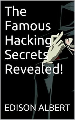 The Famous Hacking Secrets Revealed!  by  Edison Albert