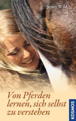 Von Pferden lernen, sich selbst zu verstehen Jenny Wild