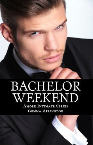 Bachelor Weekend (Amore Intimate, #4)  by  Gemma Arlington