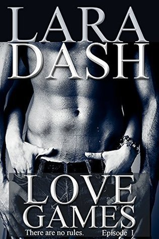 Love Games, Episode 1  (There Are No Rules, #1)  by  Lara Dash