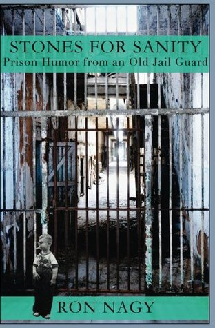Stones for Sanity: prison humor from and old jail guard  by  Ron Nagy