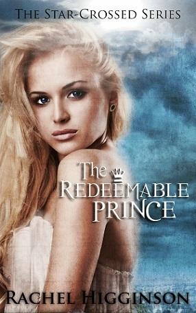The Redeemable Prince (Star-Crossed, #7) Rachel Higginson