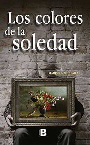 Los colores de la soledad  by  Marisela Aguilar Salas
