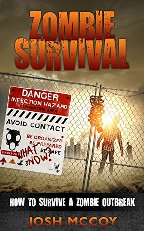 Zombie Survival: How to Survive a Zombie Outbreak!  by  Josh McCoy