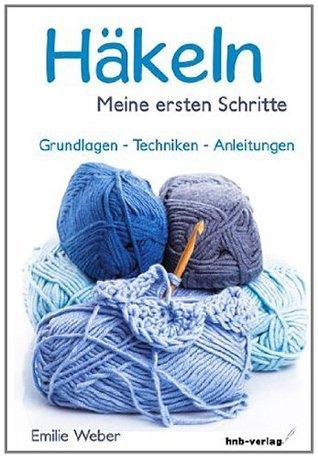 Häkeln - meine ersten Schritte: Grundlagen - Techniken - Anleitungen  by  Weber Emilie