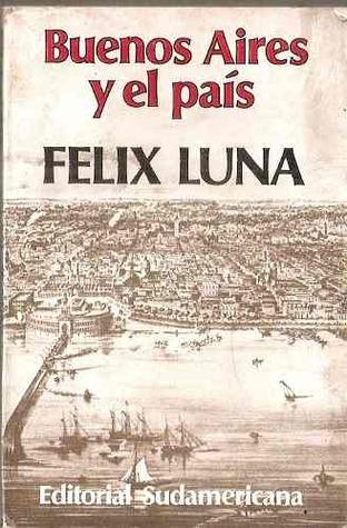 Buenos Aires y el País  by  Félix Luna