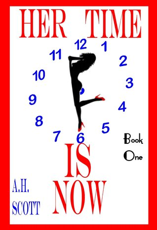 Her Time Is Now, Book 1  by  A.H. Scott