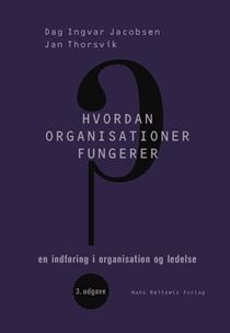 Hvordan Organisationer Fungerer: En Indføring i Organisation og Ledelse Dag Ingvar Jacobsen