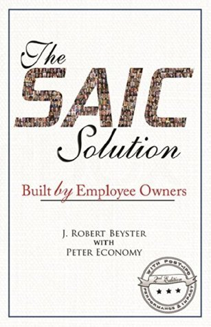 The SAIC Solution: Built Employee Owners by J. Beyster