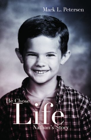 He Chose Life:  Nathans Story Mark L. Petersen