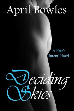 Deciding Skies (Fates Intent, #2)  by  April Bowles