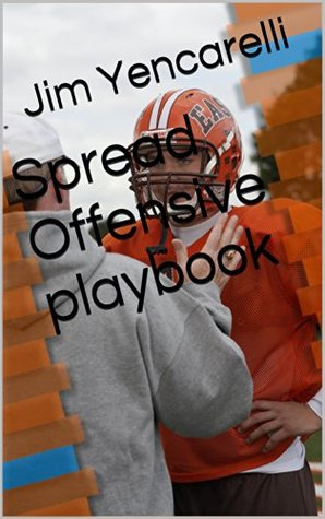 Spread Offensive playbook  by  Jim Yencarelli