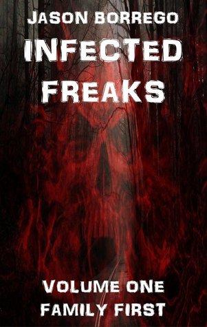 Infected Freaks Volume One: Family First Jason Borrego