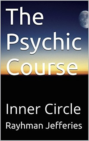 The Psychic Course: Inner Circle  by  Rayhman Jefferies