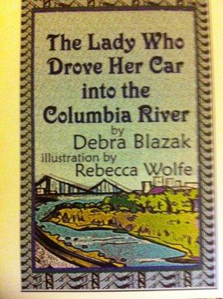 The Lady Who Drove Her Car Into The Columbia River  by  Debra Blaszak
