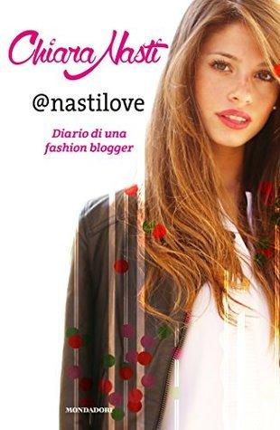 Nastilove: Diario di una fashion blogger Chiara Nasti