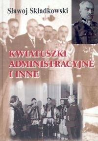 Kwiatuszki administracyjne i inne Sławoj Składkowski