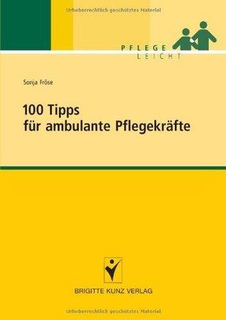 100 Tipps für ambulante Pflegekräfte  by  Sonja Fröse