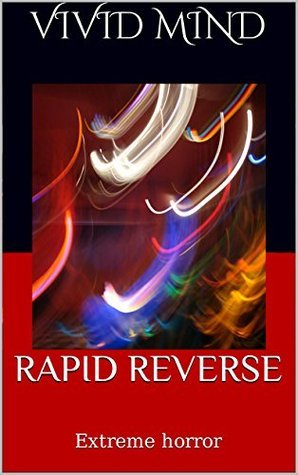 Rapid Reverse: Extreme horror  by  Vivid Mind