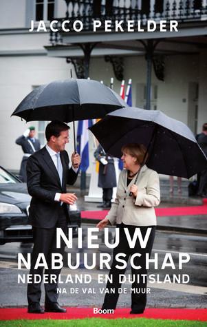 Nieuw nabuurschap. Nederland en Duitsland na de val van de muur  by  Jacco Pekelder
