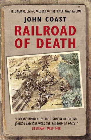 Railroad of Death: The Original, Classic Account of the River Kwai Railway John Coast