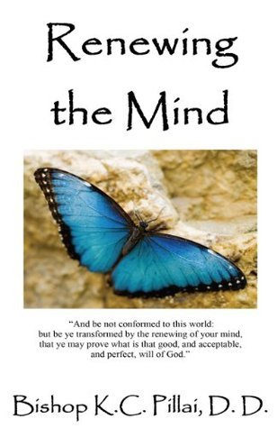 Renewing the Mind  by  K.C. Pillai